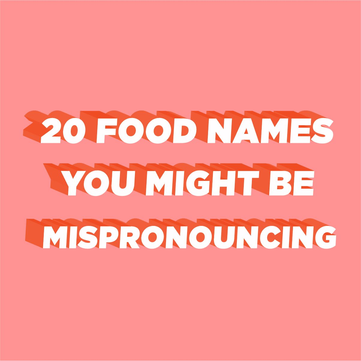 20 Food Names You Might Be Mispronouncing