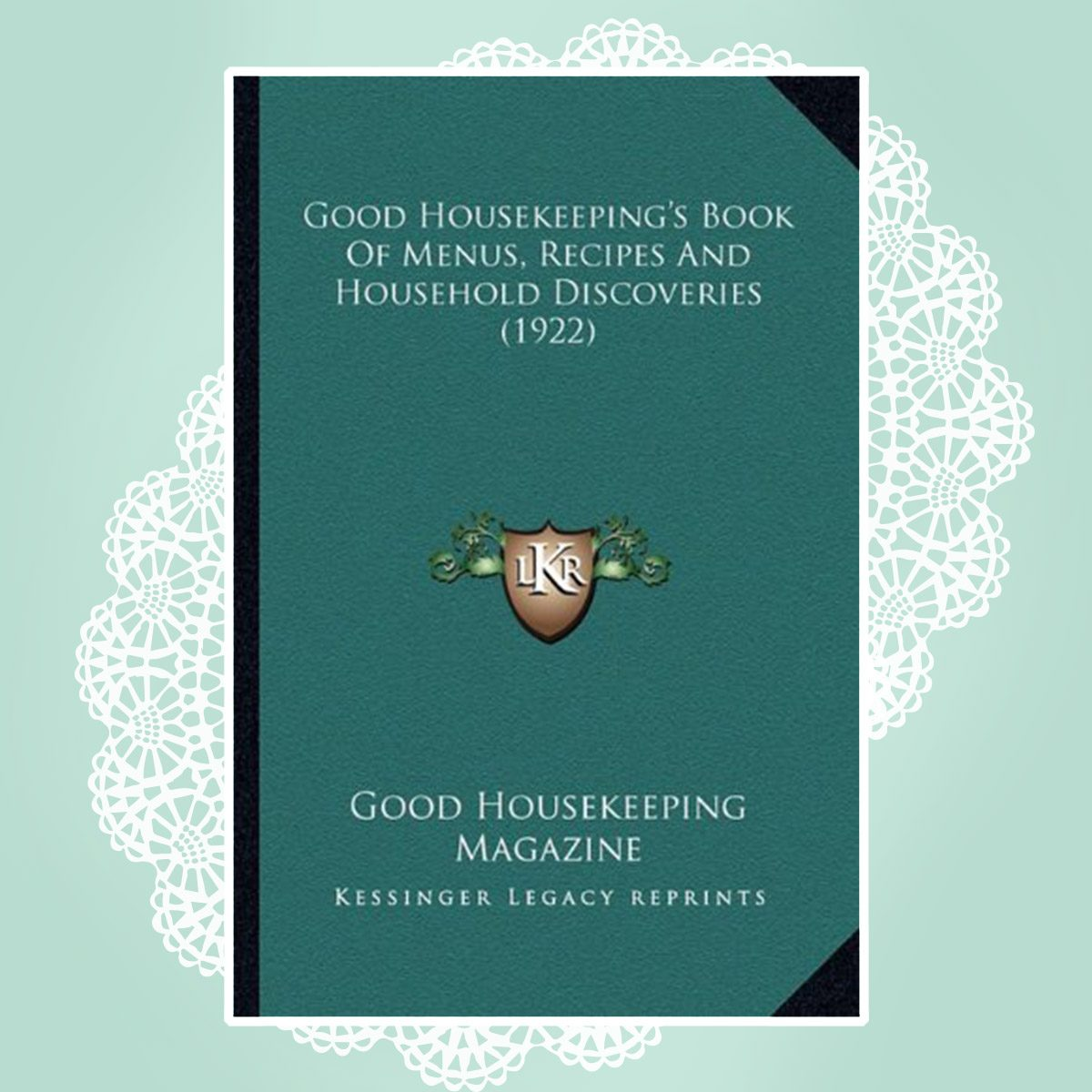 Good Housekeeping's Book Of Menus, Recipes And Household Discoveries