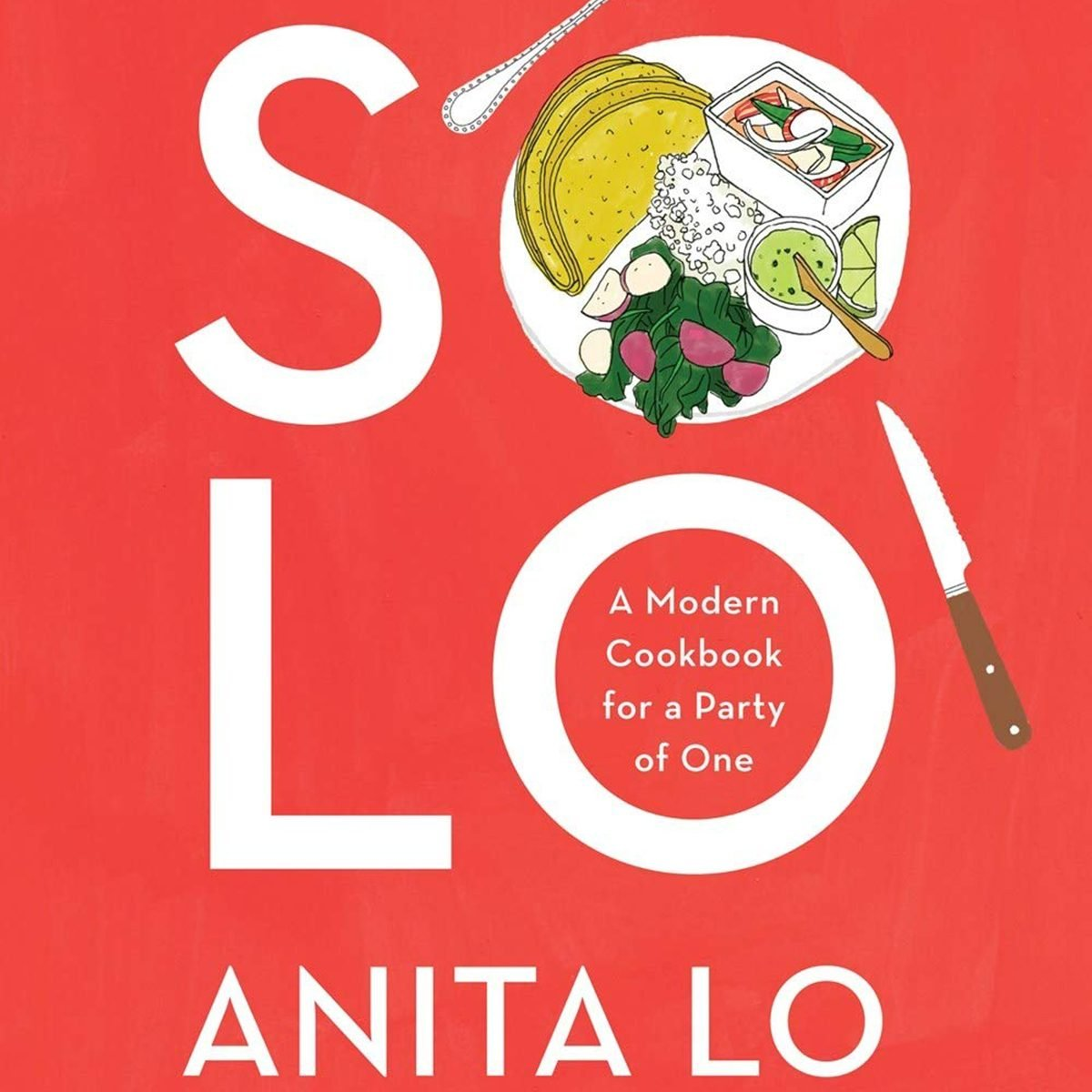 Solo: A Modern Cookbook for a Party of One; by Anita Lo