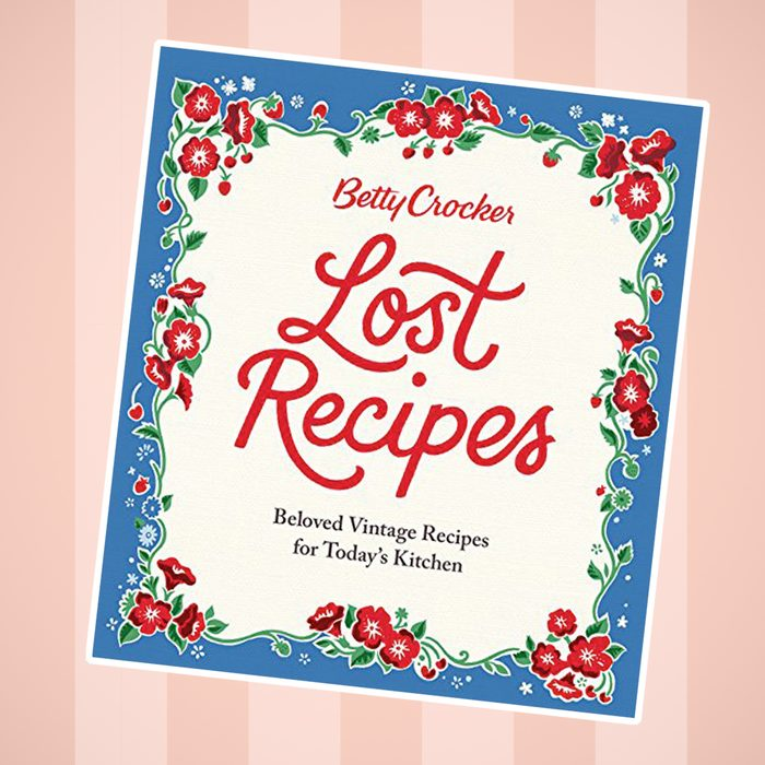 Betty Crocker Lost Recipes- Beloved Vintage Recipes for Today's Kitchen