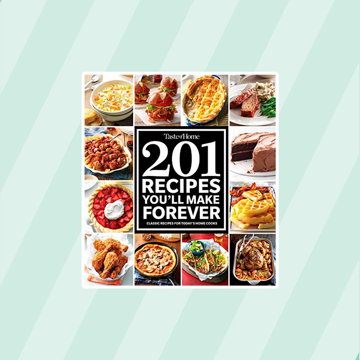 Taste of Home's 201 Recipes You'll Make Forever: Classic Recipes for Today's Home Cooks