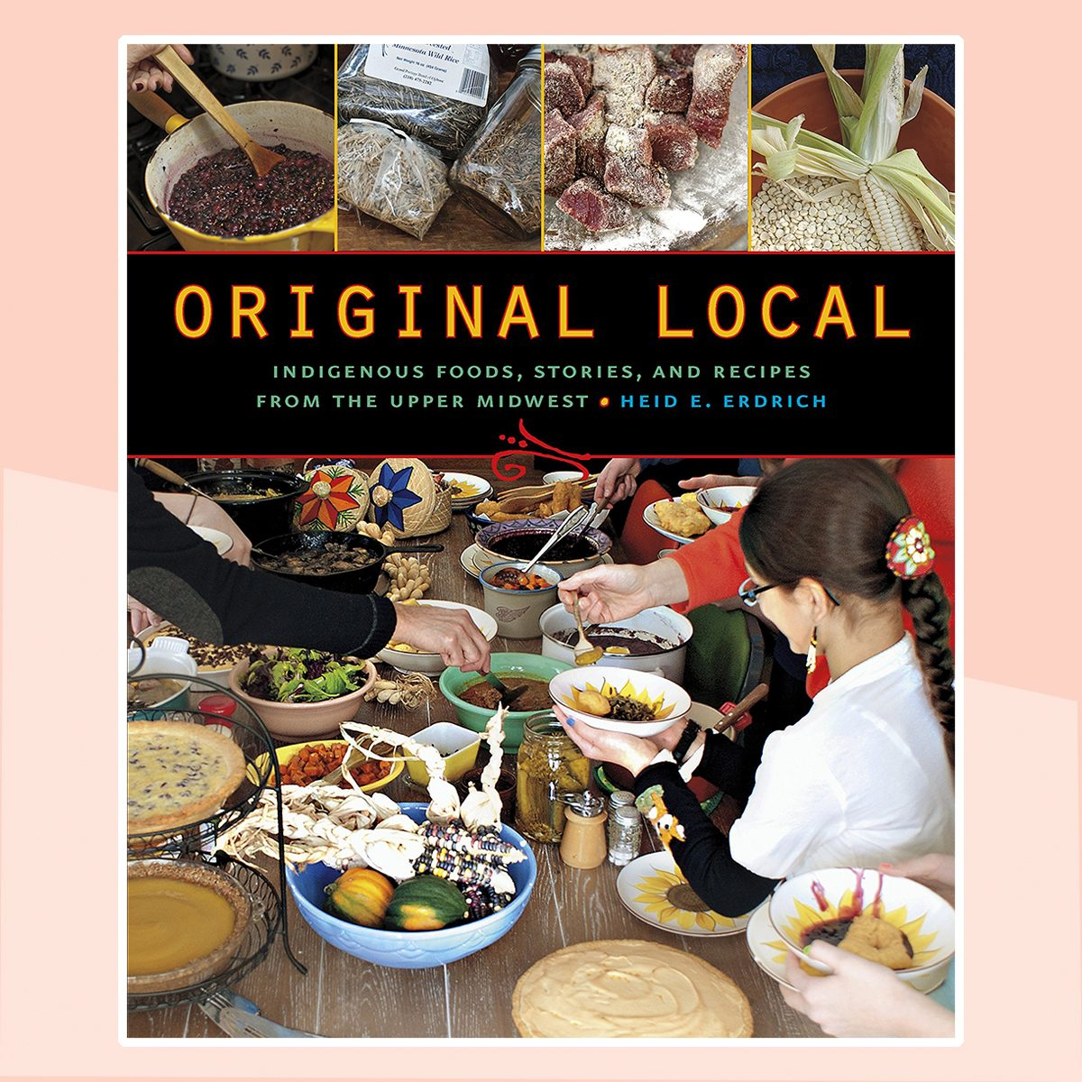 Original Local:Indigenous Foods, Stories, and Recipes from the Upper Midwest