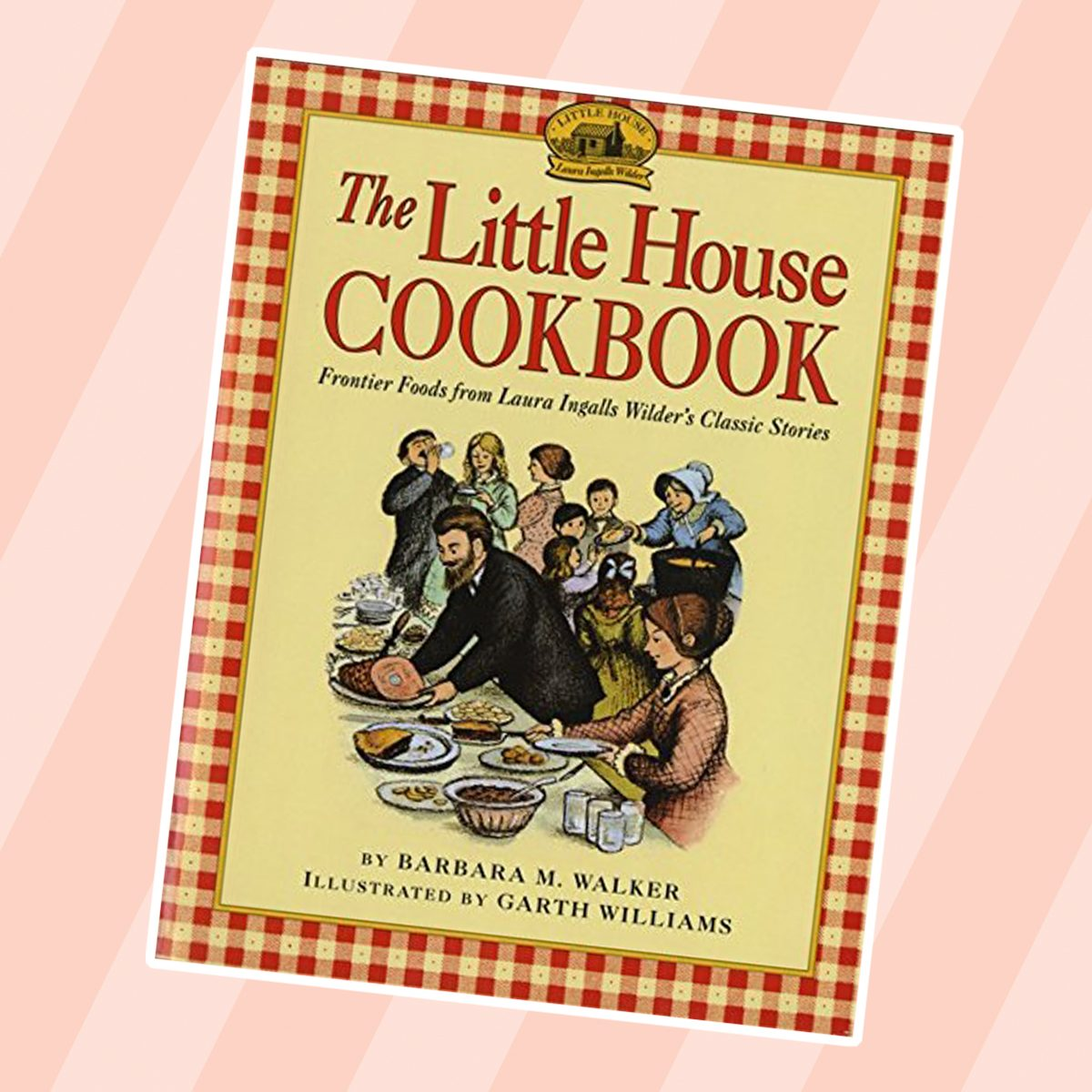 The Little House Cookbook: Frontier Foods from Laura Ingalls Wilder's Classic Storie