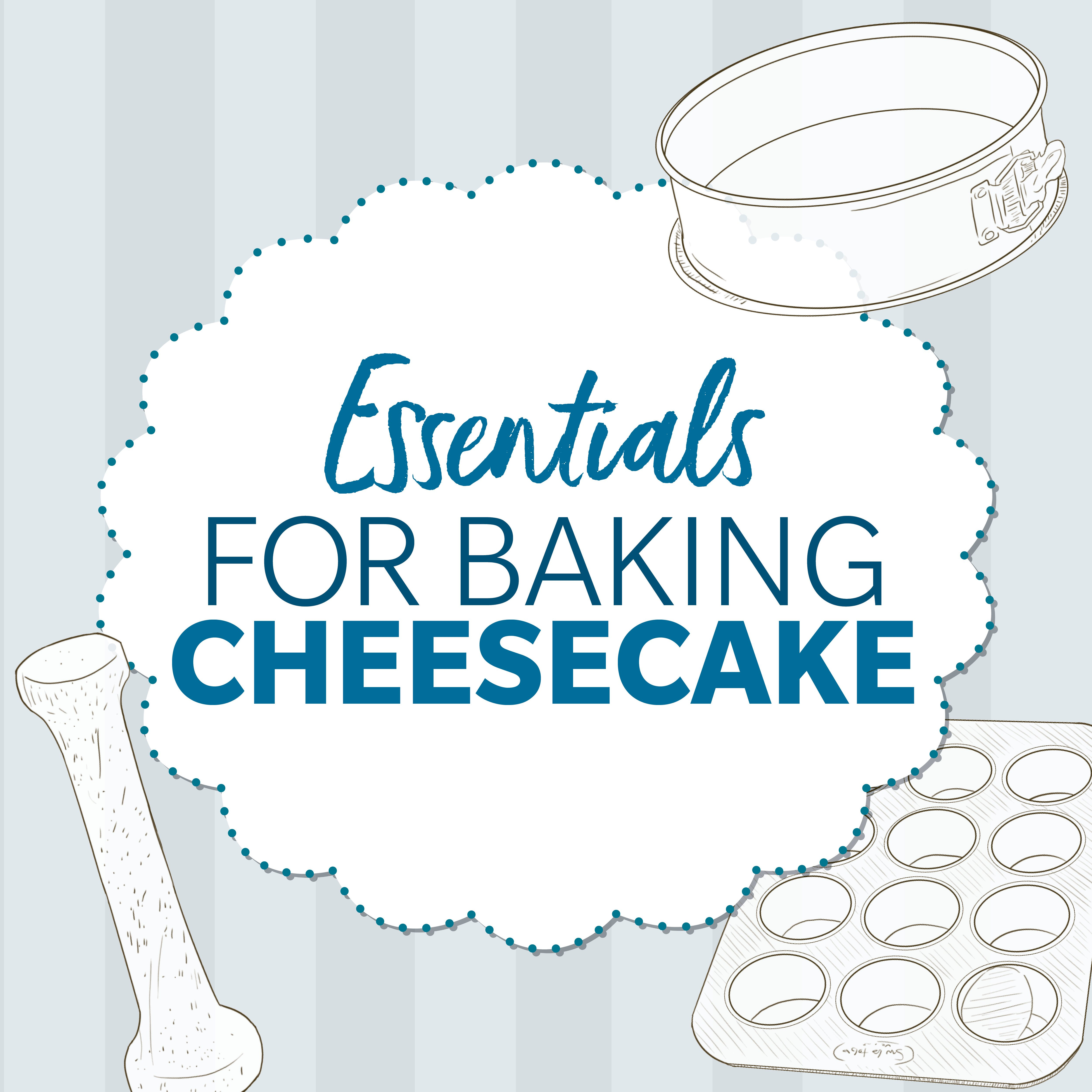 5 Must-Haves for Making the Perfect Cheesecake