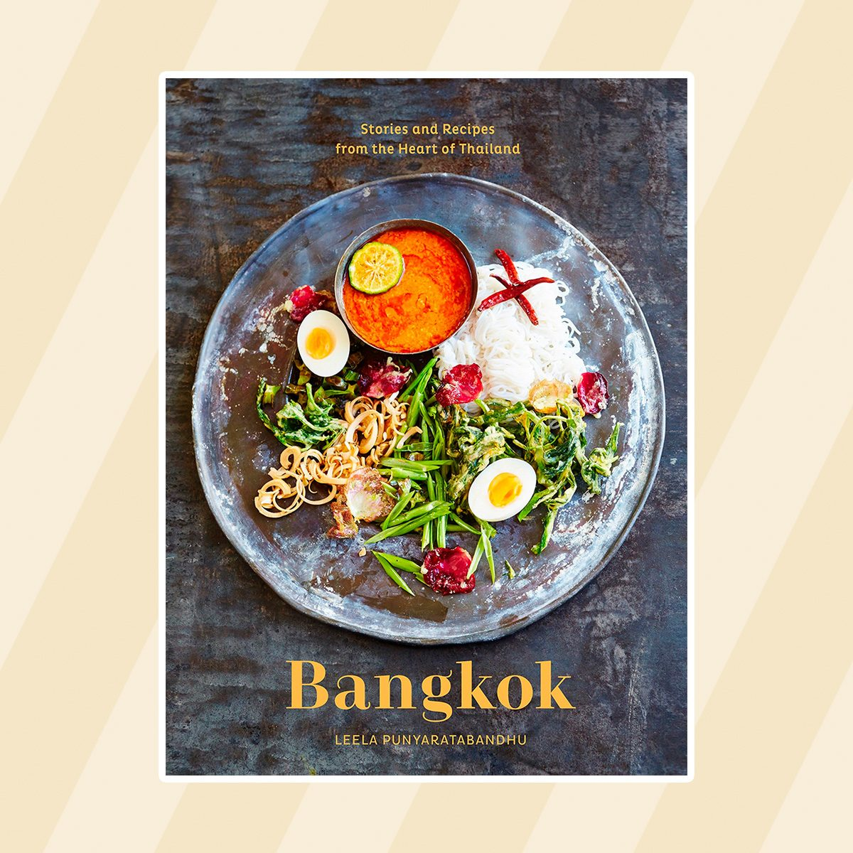 Bangkok: Recipes and Stories from the Heart of Thailand [A Cookbook]