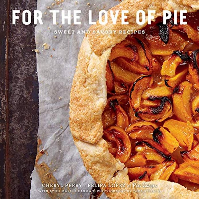 For the Love of Pie: Sweet and Savory Recipes